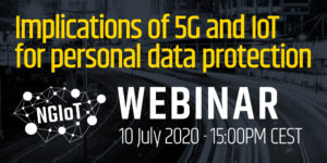 NGIoT Webinar: Implications of 5G and IoT for personal data protection @ Webinar