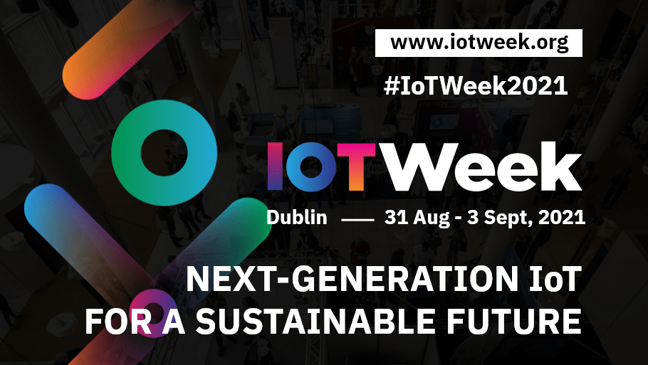 IoT Week 2021 @ Dublin, Ireland